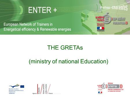 THE GRETAs (ministry of national Education). GRETAs network o 212 Gretas (grouping of public educational schools) in France, 5 in Poitou-Charentes. o.