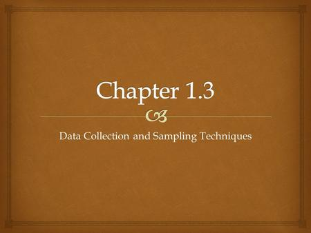 Data Collection and Sampling Techniques.   Data can be collected in a variety of ways. One of the most common methods is through the use of surveys.