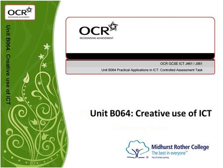 PRUnit B064: Creative use of ICT Company Name Unit B064: Creative use of ICT.