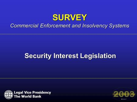 Security Interest Legislation SURVEY Commercial Enforcement and Insolvency Systems Legal Vice Presidency The World Bank.