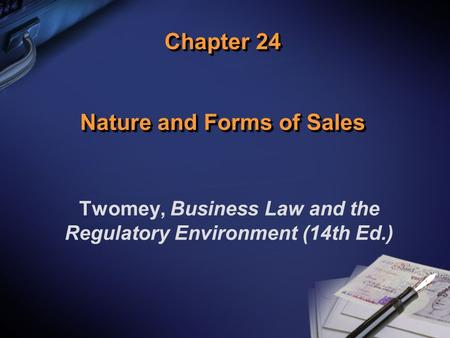 Chapter 24 Nature and Forms of Sales Twomey, Business Law and the Regulatory Environment (14th Ed.)