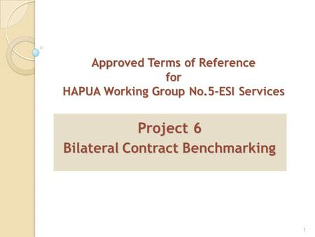 1 Approved Terms of Reference for HAPUA Working Group No.5-ESI Services Project 6 Bilateral Contract Benchmarking.