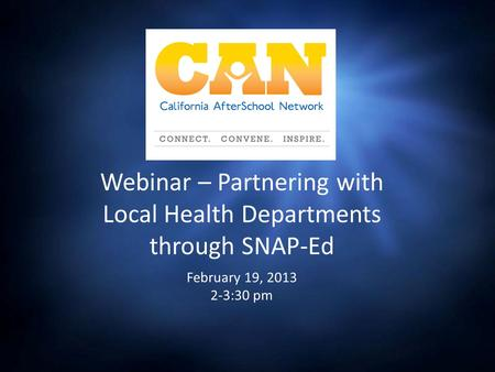 Webinar – Partnering with Local Health Departments through SNAP-Ed February 19, 2013 2-3:30 pm.