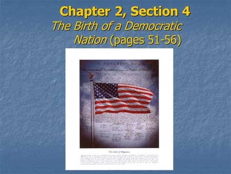 Chapter 2, Section 4 The Birth of a Democratic Nation (pages 51-56)