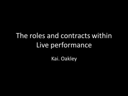 The roles and contracts within Live performance Kai. Oakley.