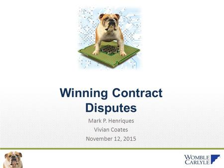 Winning Contract Disputes Mark P. Henriques Vivian Coates November 12, 2015.