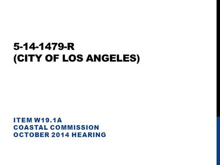 5-14-1479-R (CITY OF LOS ANGELES) ITEM W19.1A COASTAL COMMISSION OCTOBER 2014 HEARING.