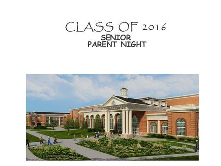"Class of 2016 "" Rising Senior"" Parent Presentation CLASS OF 2016 SENIOR PARENT NIGHT."