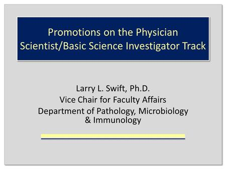 Promotions on the Physician Scientist/Basic Science Investigator Track Larry L. Swift, Ph.D. Vice Chair for Faculty Affairs Department of Pathology, Microbiology.