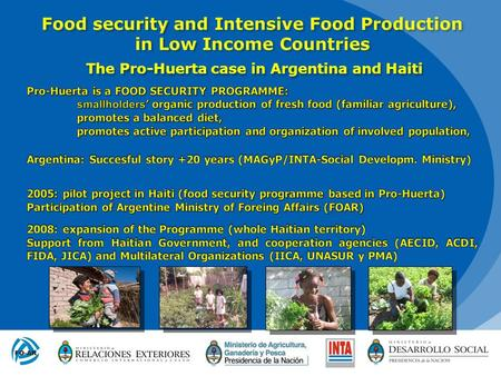 The Pro-Huerta case in Argentina and Haiti. OBJECTIVES OF THE PROGRAM 1.To complement the food diet of low-income sectors by way of small scale self-