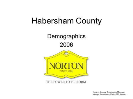Habersham County Demographics 2006 Sources: Georgia Department of Revenue, Georgia Department of Labor, U.S. Census.