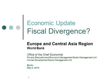 1 Economic Update Fiscal Divergence? Europe and Central Asia Region World Bank Office of the Chief Economist Poverty Reduction and Economic Management.
