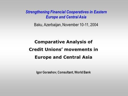 Comparative Analysis of Credit Unions' movements in Europe and Central Asia Strengthening Financial Cooperatives in Eastern Europe and Central Asia Baku,