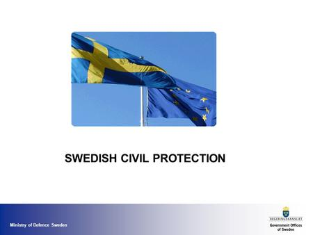 Ministry of Defence Sweden SWEDISH CIVIL PROTECTION.