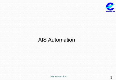 AIS Automation 1. 2 Today AIP - State AAIP - State C State A State BState C AIP - State B State D AIP - State D State E AIP - State E.