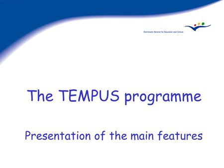 The TEMPUS programme Presentation of the main features.