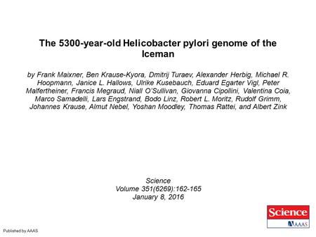 The 5300-year-old Helicobacter pylori genome of the Iceman by Frank Maixner, Ben Krause-Kyora, Dmitrij Turaev, Alexander Herbig, Michael R. Hoopmann, Janice.