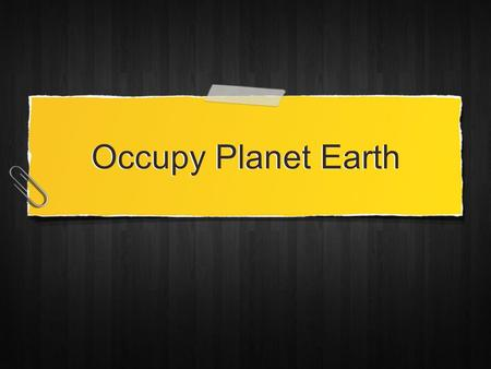 Occupy Planet Earth. Luke 19:11 And as they heard these things, he added and spake a parable, because he was nigh to Jerusalem, and because they thought.