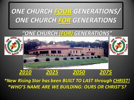 "ONE CHURCH FOUR GENERATIONS/ ONE CHURCH FOR GENERATIONS ""ONE CHURCH (FOR) GENERATIONS"" *New Rising Star has been BUILT TO LAST through CHRIST! *WHO'S NAME."