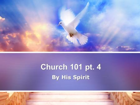 Church 101 pt. 4 By His Spirit. John 14:14-17 15 If ye love me, keep my commandments. 16 And I will pray the Father, and he shall give you another Comforter,