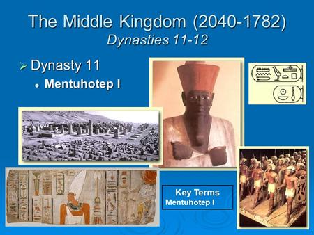 The Middle Kingdom ( ) Dynasties 11-12