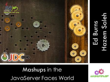 Mashups in the JavaServer Faces World Ed Burns Hazem Saleh.