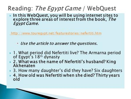  In this WebQuest, you will be using internet sites to explore three areas of interest from the book, The Egypt Game.