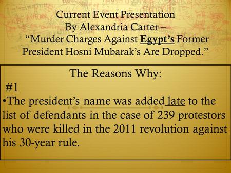 "Current Event Presentation By Alexandria Carter – ""Murder Charges Against Egypt's Former President Hosni Mubarak's Are Dropped."" The Reasons Why: #1 The."
