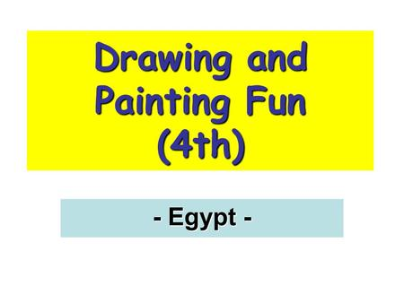 Drawing and Painting Fun (4th) - Egypt -. Where's Egypt? In the north of Africa.