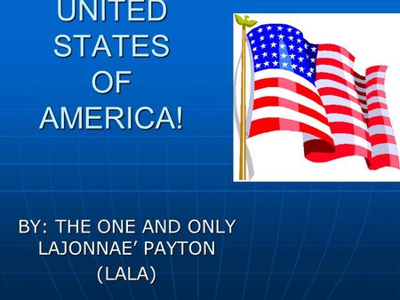 UNITED STATES OF AMERICA! BY: THE ONE AND ONLY LAJONNAE' PAYTON (LALA)