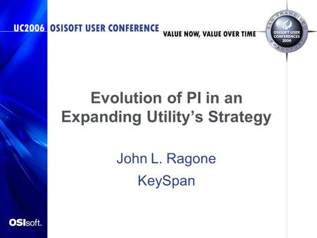 Evolution of PI in an Expanding Utility's Strategy John L. Ragone KeySpan.