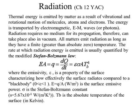 Radiation (Ch 12 YAC) Thermal energy is emitted by matter as a result of vibrational and rotational motion of molecules, atoms and electrons. The energy.