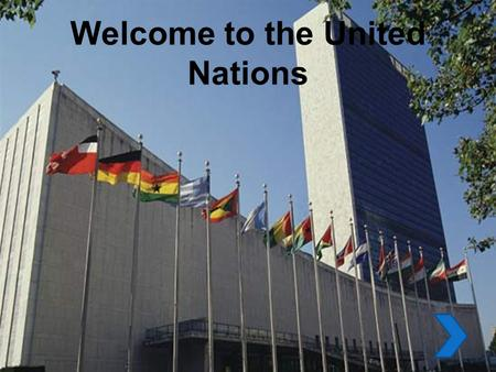 Welcome to the United Nations. Welcome to our tour of the United Nations main headquarters. We will be visiting four areas where world decisions are made.