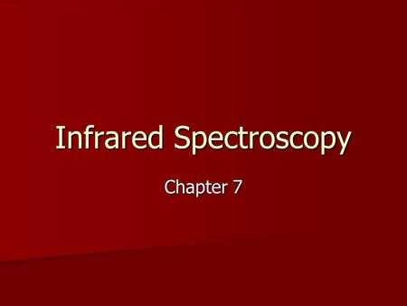 Infrared Spectroscopy Chapter 7. Infrared spectroscopy Infrared radiation is lower in energy and of a longer wavelength than visible and ultraviolet light.