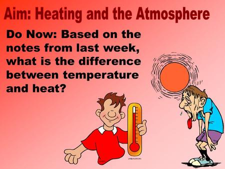 Do Now: Based on the notes from last week, what is the difference between temperature and heat?