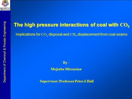 Department of Chemical & Process Engineering The high pressure interactions of coal with CO 2 Implications for CO 2 disposal and CH 4 displacement from.