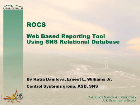 ROCS Web Based Reporting Tool Using SNS Relational Database By Katia Danilova, Ernest L. Williams Jr. Control Systems group, ASD, SNS.