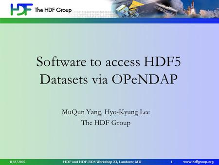 11/8/2007HDF and HDF-EOS Workshop XI, Landover, MD1 Software to access HDF5 Datasets via OPeNDAP MuQun Yang, Hyo-Kyung Lee The HDF Group.