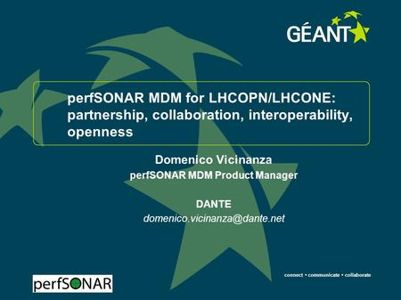 Connect communicate collaborate perfSONAR MDM for LHCOPN/LHCONE: partnership, collaboration, interoperability, openness Domenico Vicinanza perfSONAR MDM.