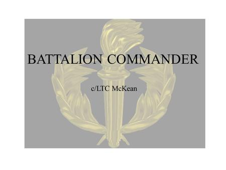 "BATTALION COMMANDER c/LTC McKean. Mission Statement Honor Unit with Distinction ""To motivate young people to become better citizens"""