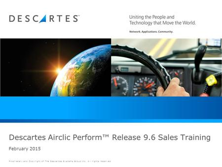 Proprietary and Copyright of The Descartes Systems Group Inc. All rights reserved. February 2015 Descartes Airclic Perform™ Release 9.6 Sales Training.