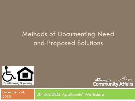 Methods of Documenting Need and Proposed Solutions 2016 CDBG Applicants' Workshop December 2-4, 2015.