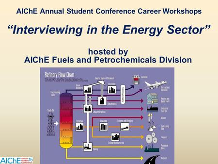 """Interviewing in the Energy Sector"" hosted by AIChE Fuels and Petrochemicals Division AIChE Annual Student Conference Career Workshops."