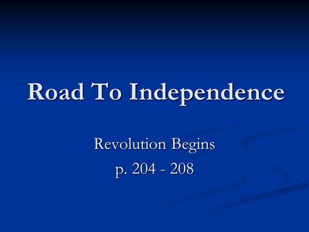 Road To Independence Revolution Begins p. 204 - 208.