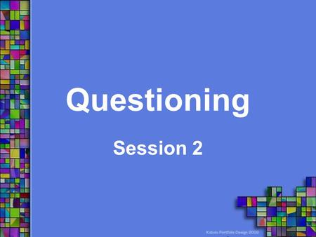 Questioning Session 2. Why Do We Ask Questions???