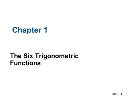 Slide 1-1 The Six Trigonometric Functions Chapter 1.