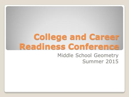 College and Career Readiness Conference Middle School Geometry Summer 2015.
