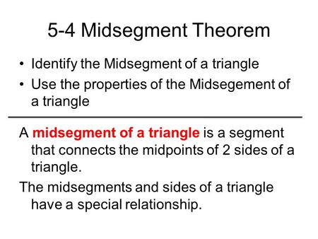 5-4 Midsegment Theorem Identify the Midsegment of a triangle