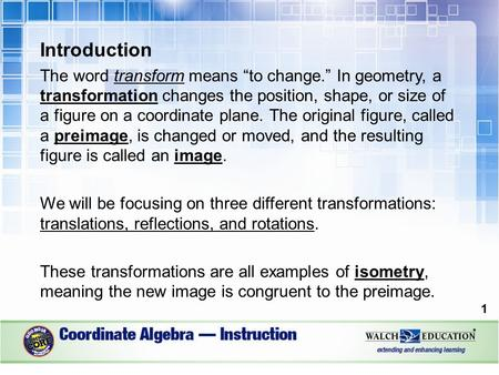 "Introduction The word transform means ""to change."" In geometry, a transformation changes the position, shape, or size of a figure on a coordinate plane."