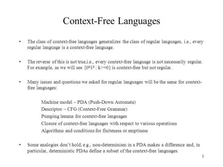 1 Context-Free Languages The class of context-free languages generalizes the class of regular languages, i.e., every regular language is a context-free.